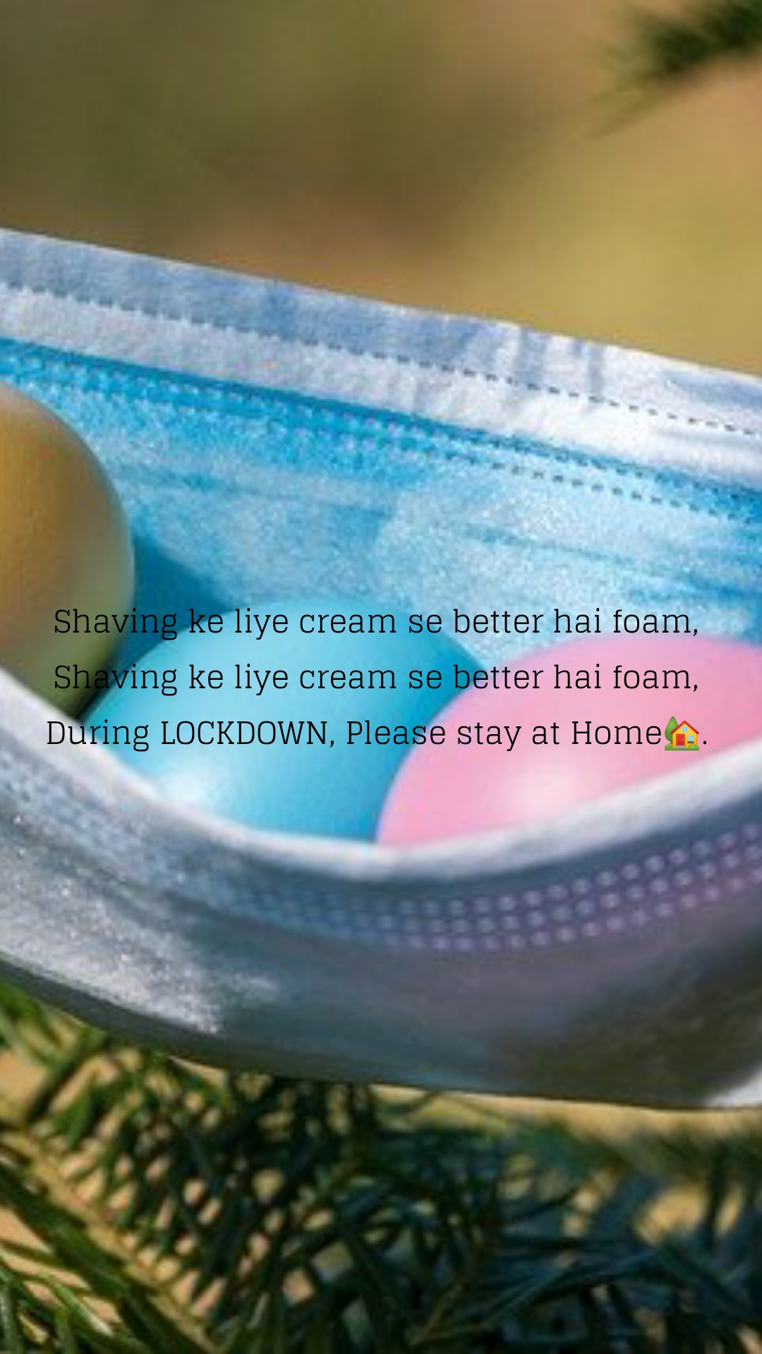 Shaving ke liye cream se better hai foam,  Shaving ke liye cream se better hai foam,  During LOCKDOWN, Please stay at Home🏡.