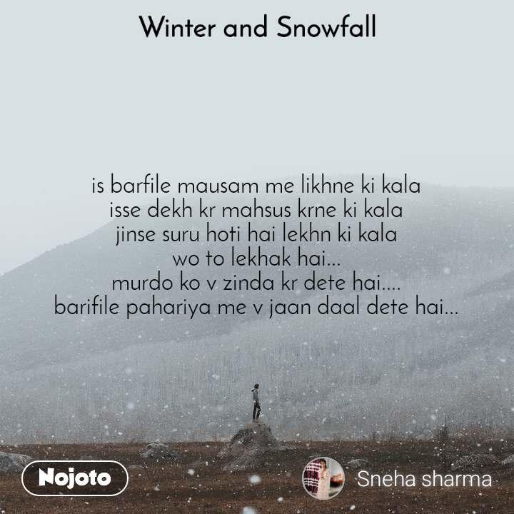 Winter and Snowfall  is barfile mausam me likhne ki kala isse dekh kr mahsus krne ki kala jinse suru hoti hai lekhn ki kala wo to lekhak hai... murdo ko v zinda kr dete hai.... barifile pahariya me v jaan daal dete hai...