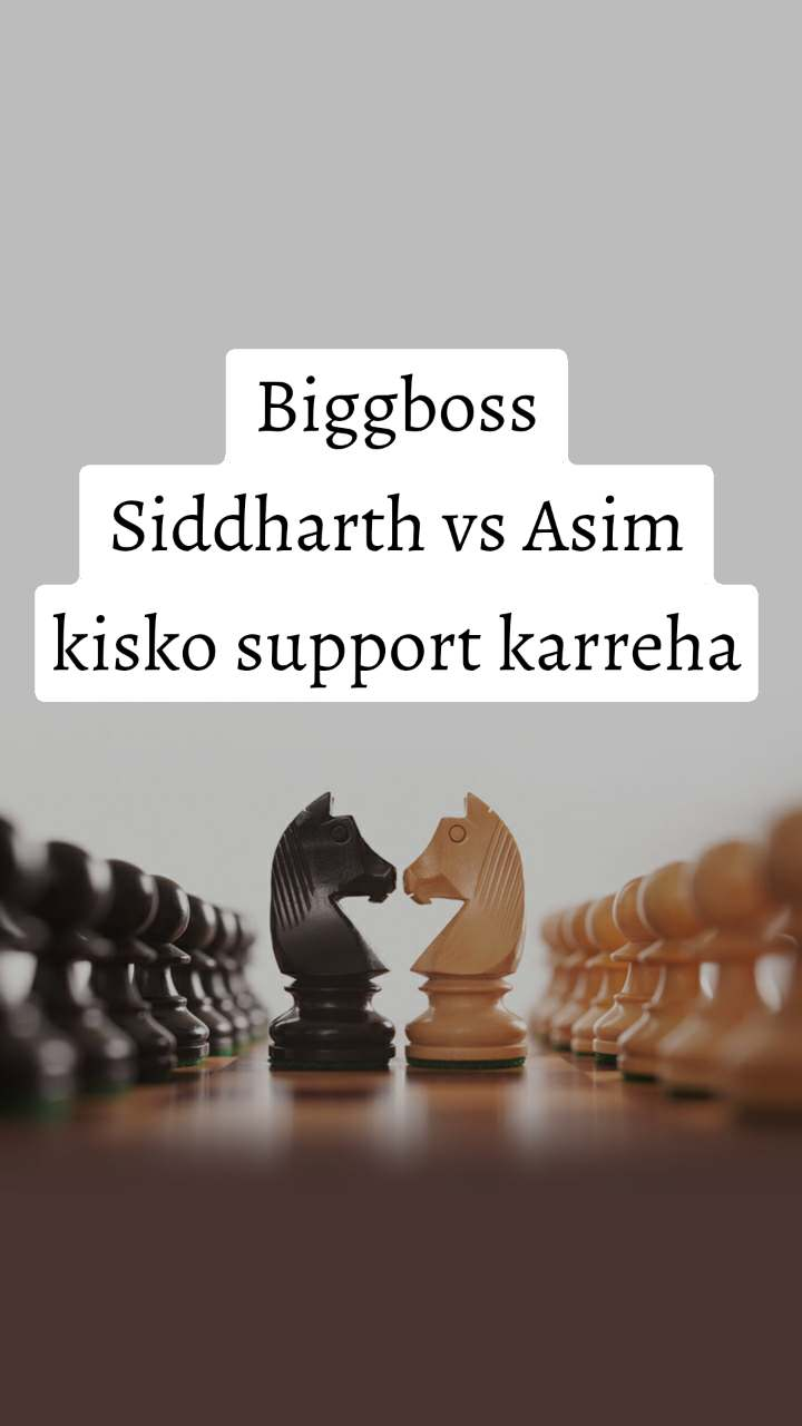 Biggboss Siddharth vs Asim kisko support karreha