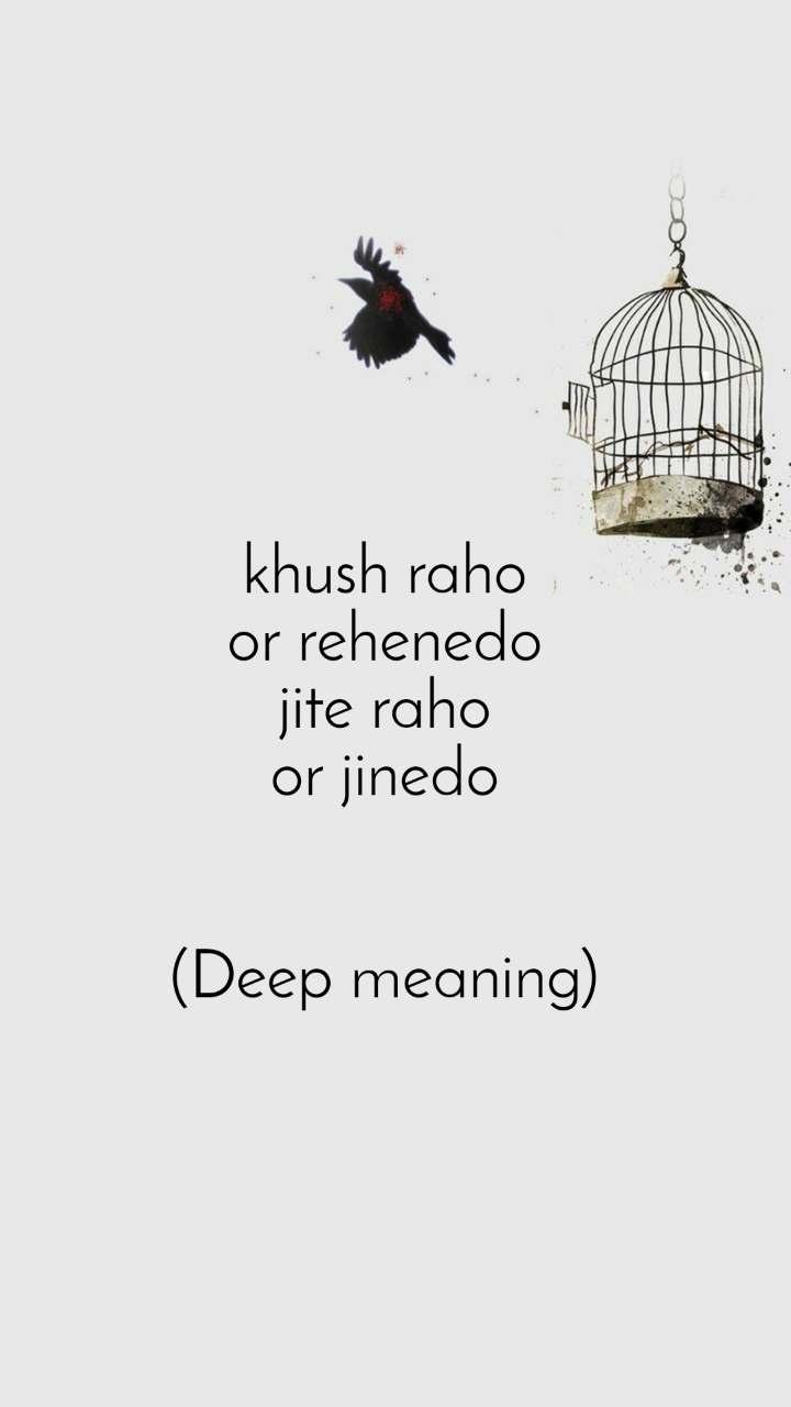 khush raho or rehenedo jite raho or jinedo   (Deep meaning)