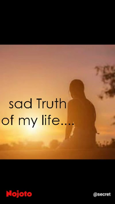sad Truth of my life....