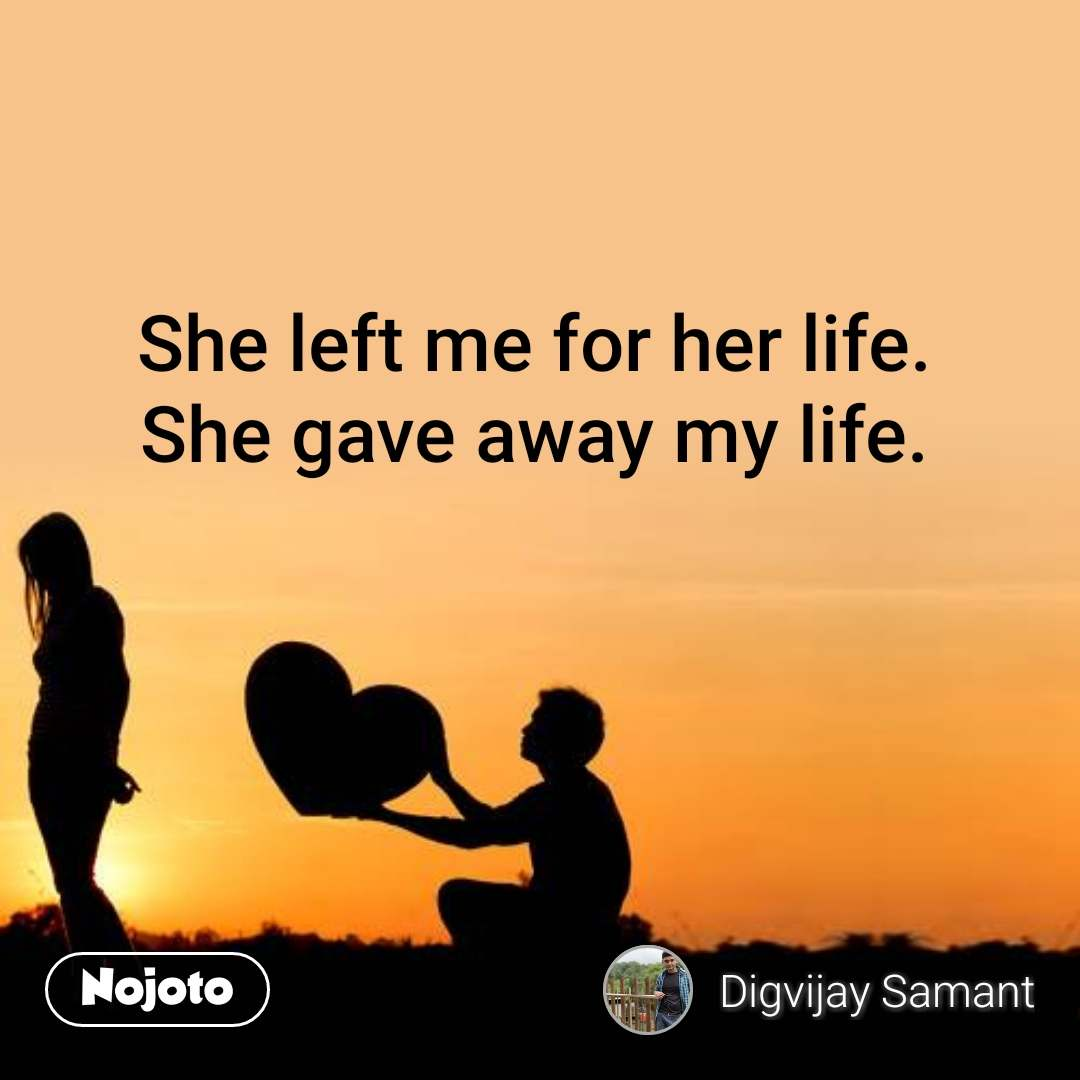 She left me for her life. She gave away my life. #NojotoQuote