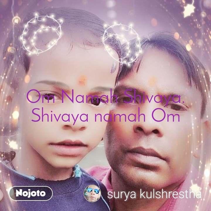 Om Namah Shivaya. Shivaya namah Om
