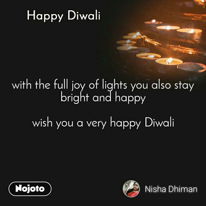 Happy Diwali with the full joy of lights you also stay bright and happy  wish you a very happy Diwali