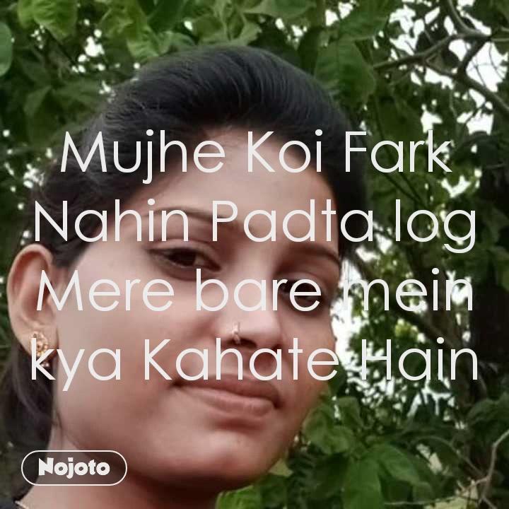 Mujhe Koi Fark Nahin Padta log Mere bare mein kya Kahate Hain