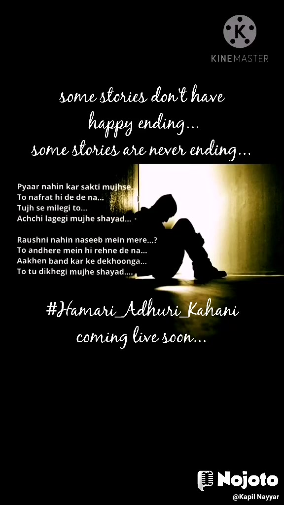 some stories don't have  happy ending... some stories are never ending...      #Hamari_Adhuri_Kahani coming live soon...