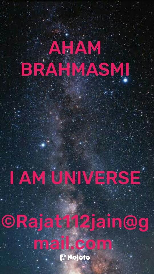 AHAM BRAHMASMI     I AM UNIVERSE  ©Rajat112jain@gmail.com