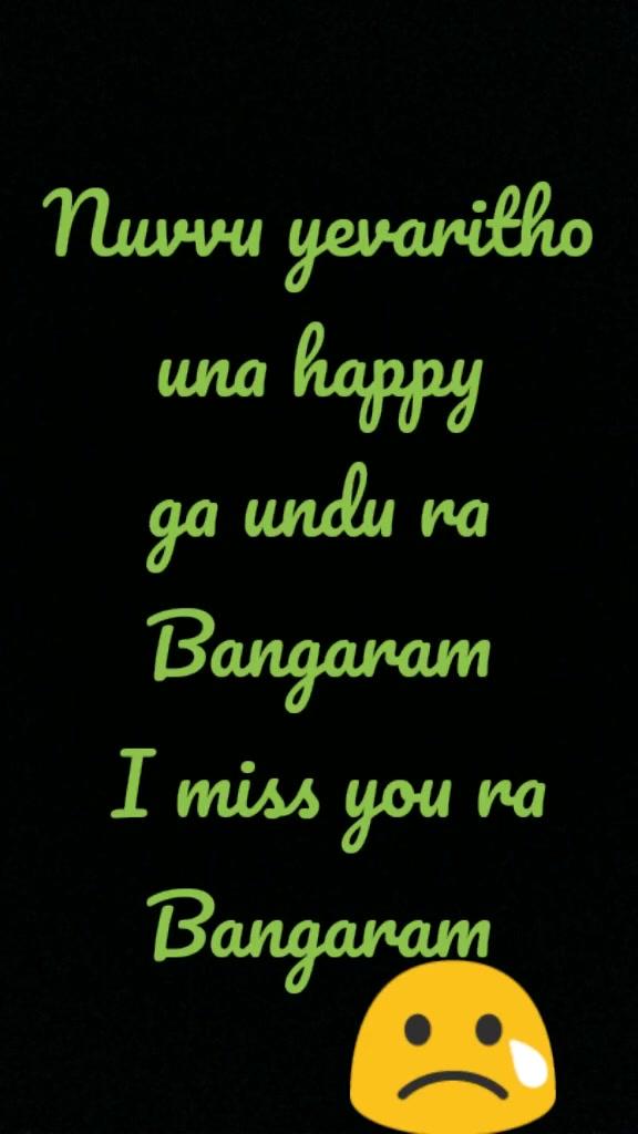 Nuvvu yevaritho una happy ga undu ra Bangaram  I miss you ra Bangaram 😢
