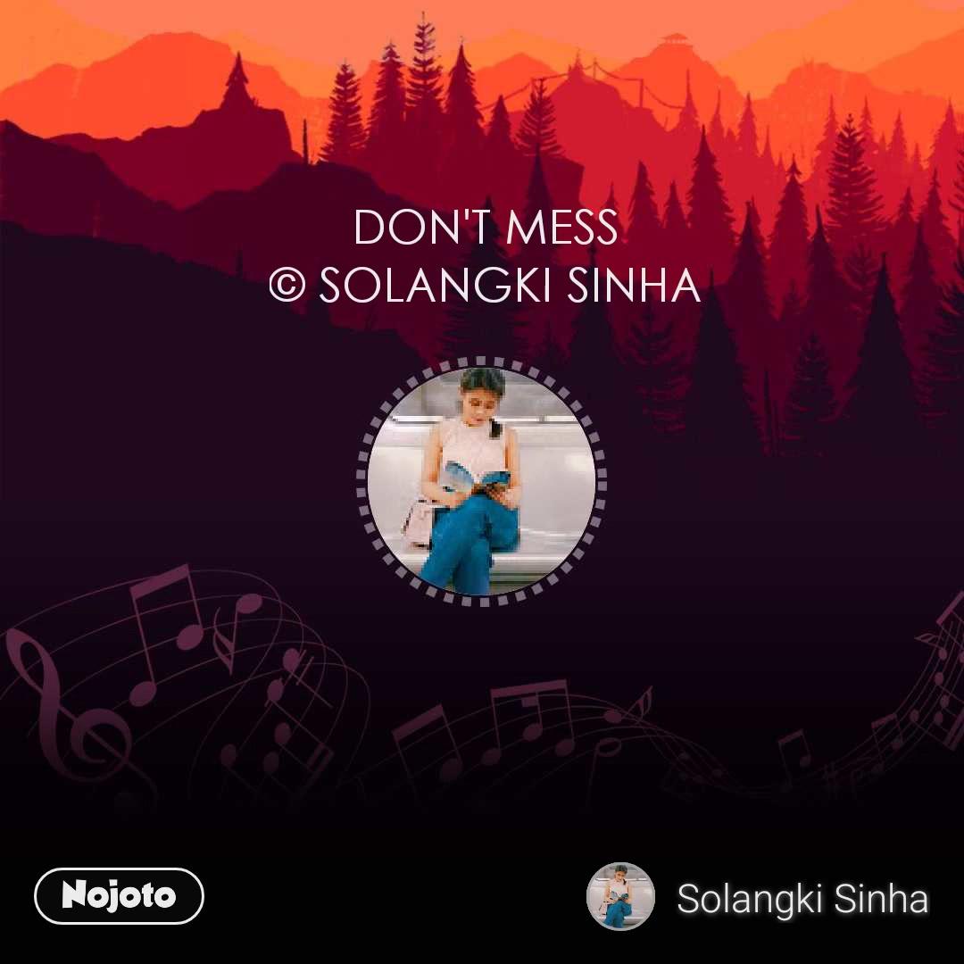DON'T MESS © SOLANGKI SINHA