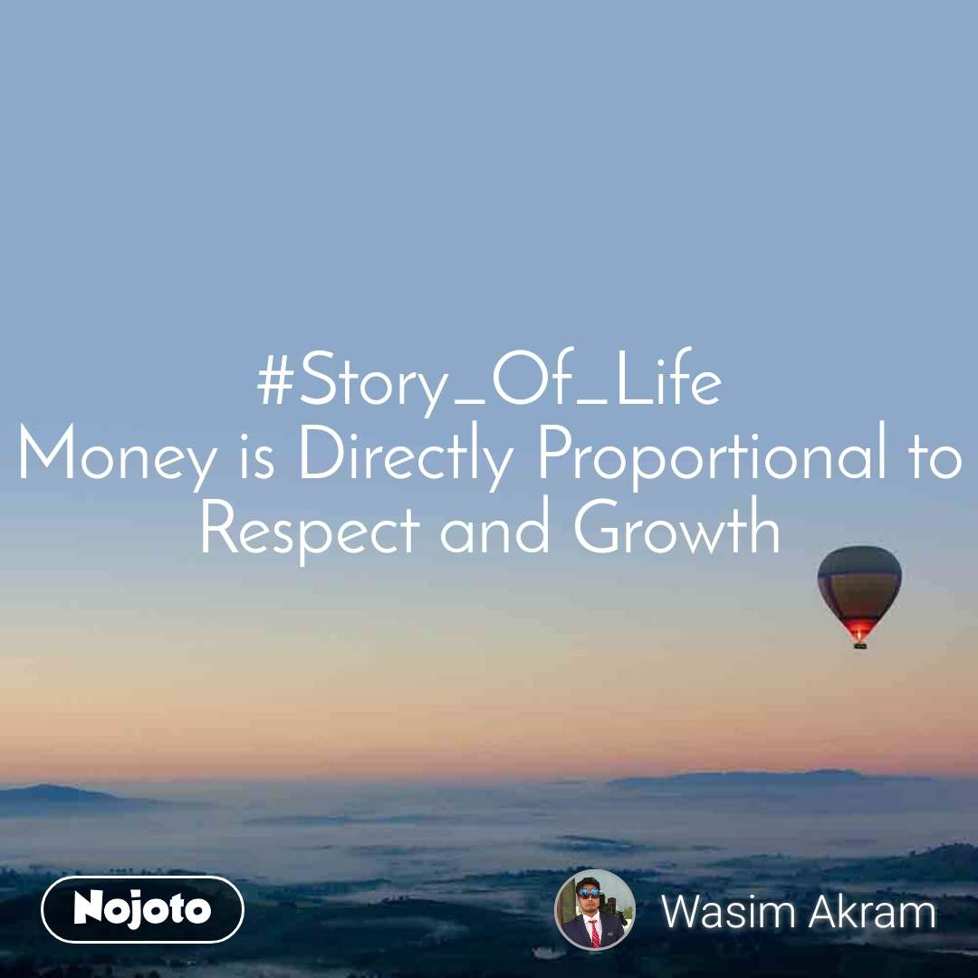 #Story_Of_Life Money is Directly Proportional to Respect and Growth