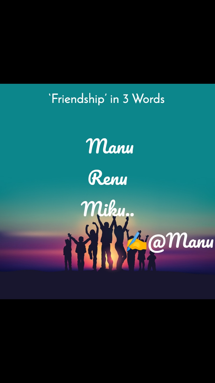Friendship in 3 Words   Manu Renu Miku..                           ✍️@Manu