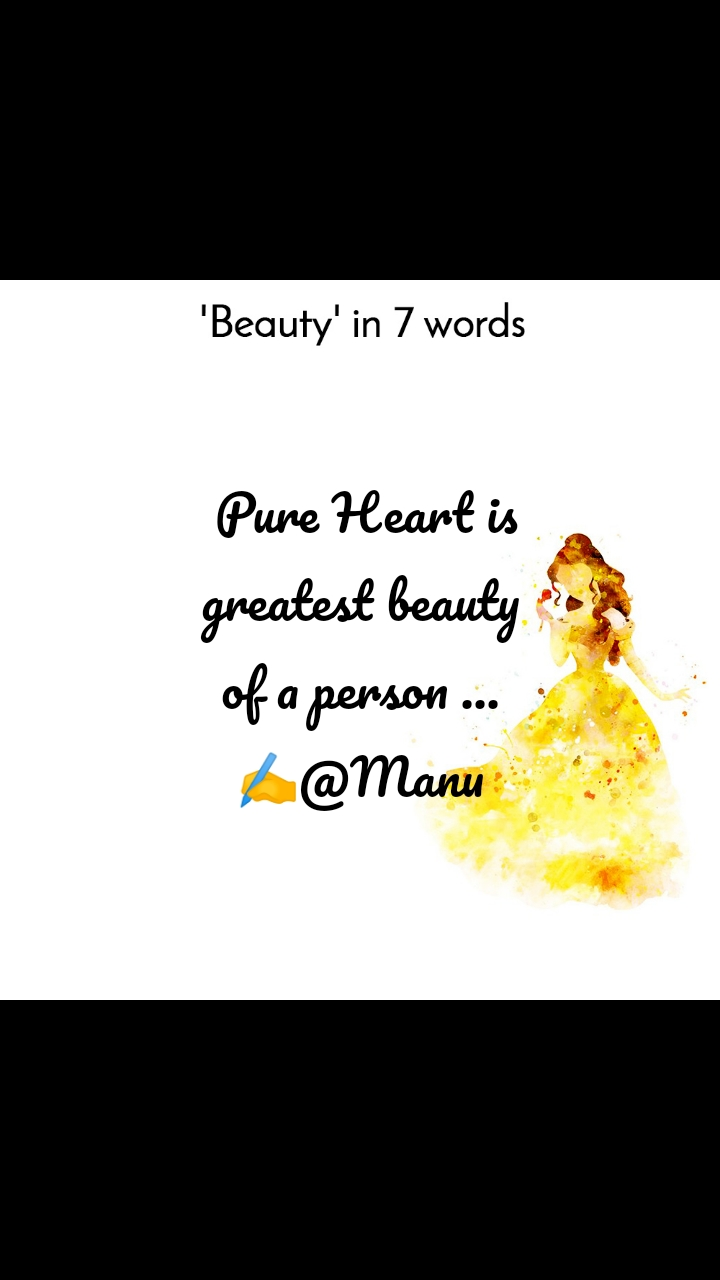 Beauty in 7 Words   Pure Heart is greatest beauty of a person ... ✍️@Manu