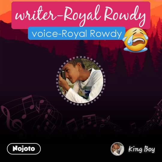 writer-Royal Rowdy voice-Royal Rowdy 😭