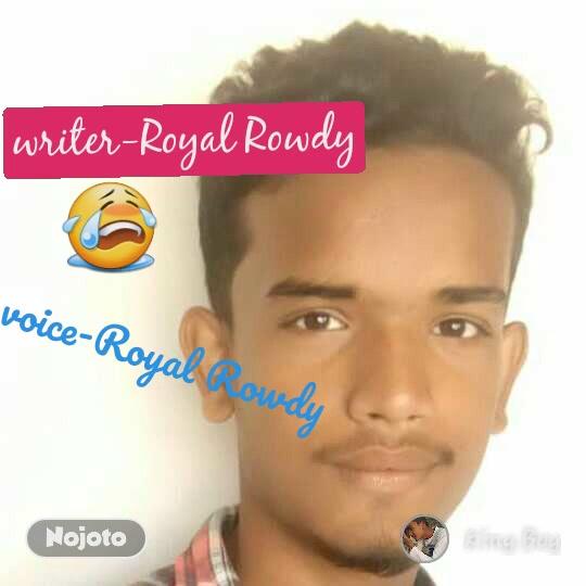 writer-Royal Rowdy 😭 voice-Royal Rowdy