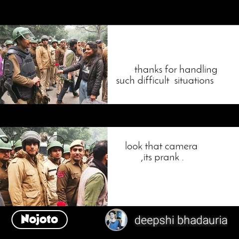 .           thanks for handling     such difficult  situations       look that camera  ,its prank .