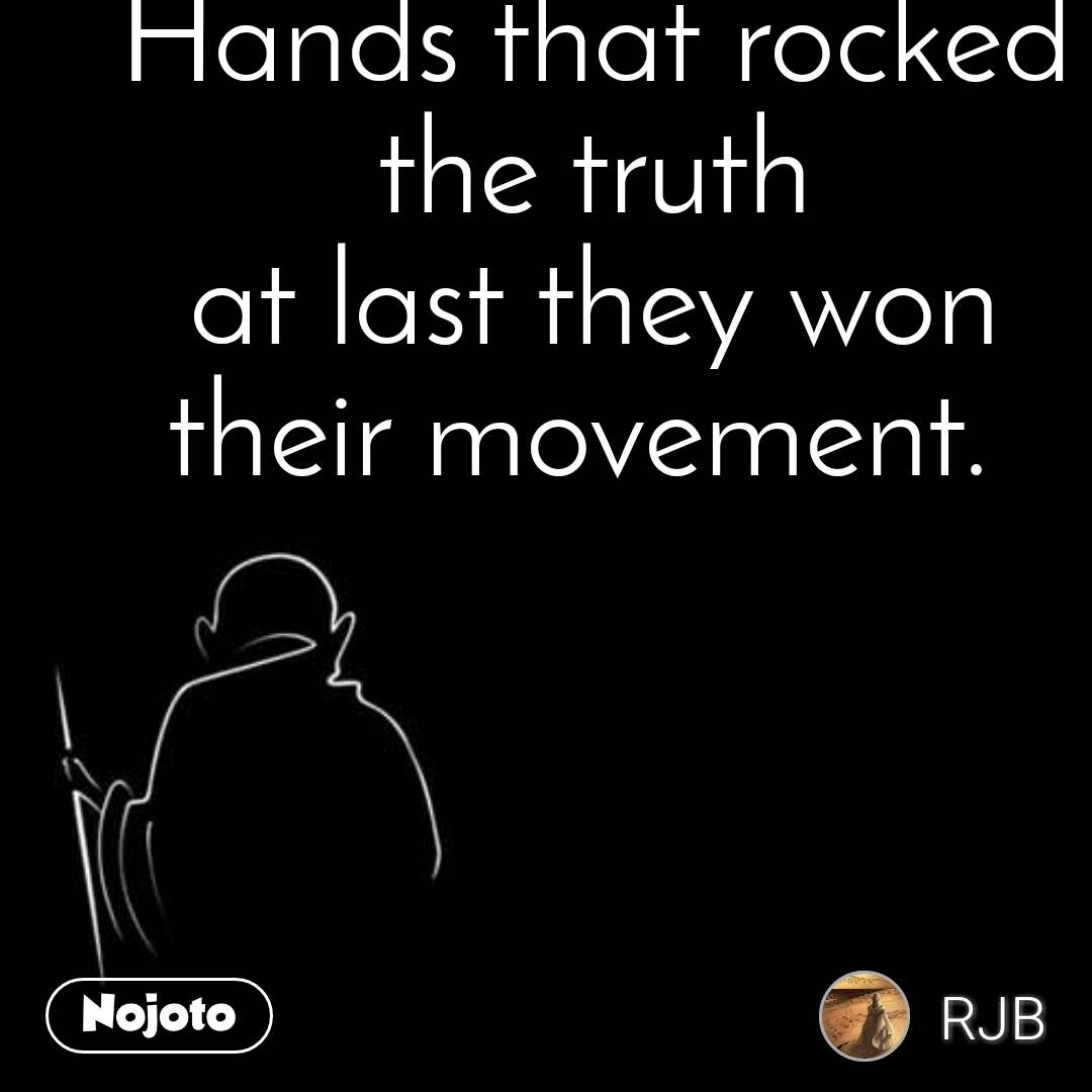 Hands that rocked the truth at last they won their movement.