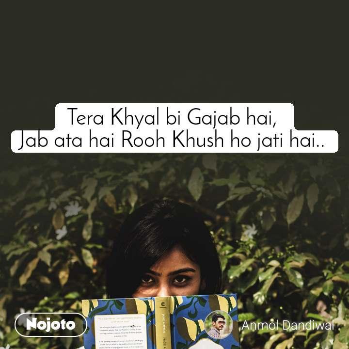 Tera Khyal bi Gajab hai,  Jab ata hai Rooh Khush ho jati hai..