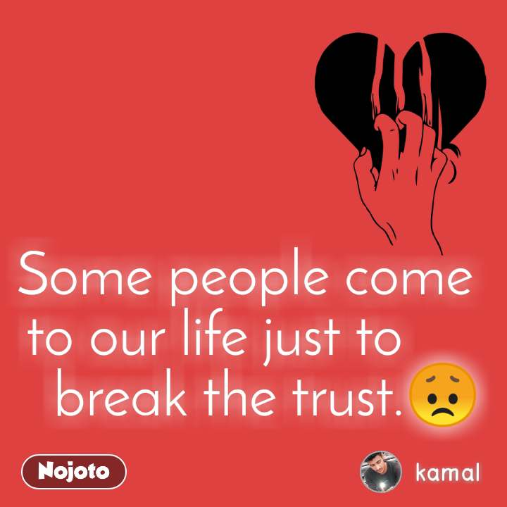 Some people come  to our life just to        break the trust.😞