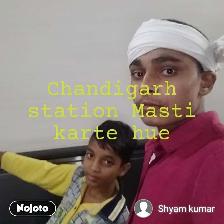 Chandigarh station Masti karte hue