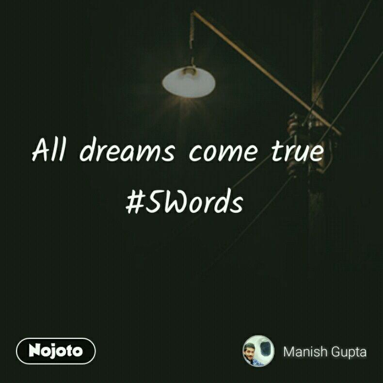 All dreams come true  #5Words