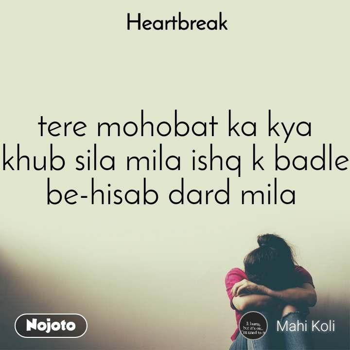 Heartbreak  tere mohobat ka kya khub sila mila ishq k badle be-hisab dard mila