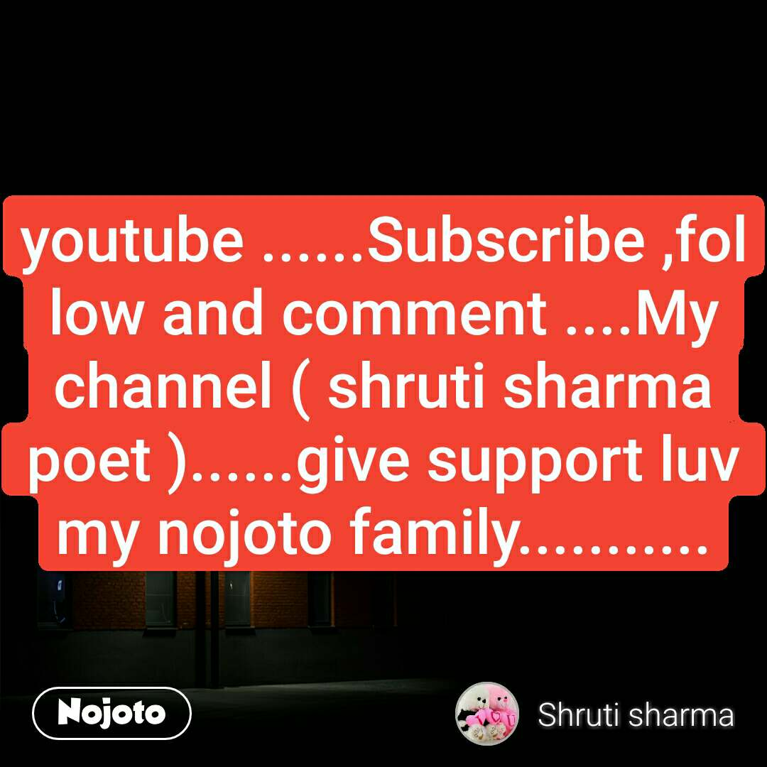 youtube ......Subscribe ,follow and comment ....My channel ( shruti sharma poet )......give support luv my nojoto family...........