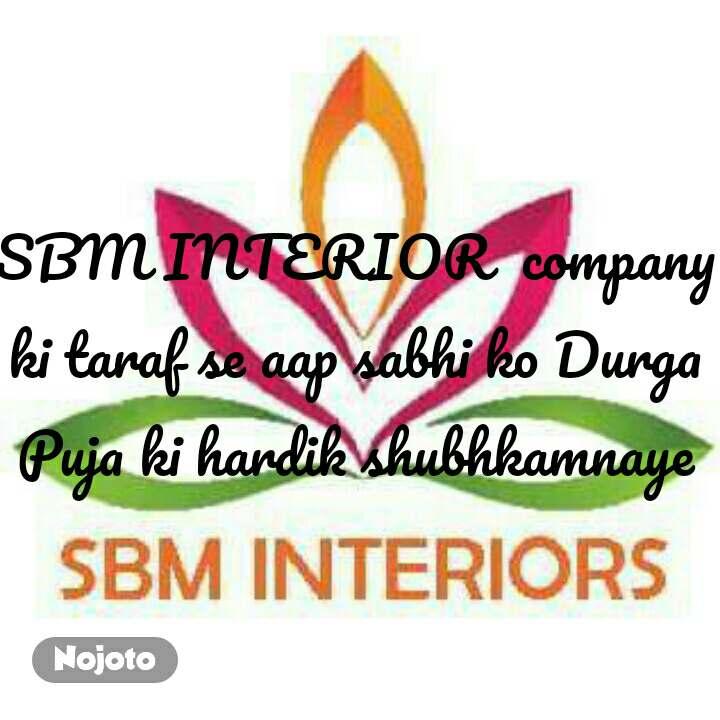 SBM INTERIOR  company ki taraf se aap sabhi ko Durga Puja ki hardik shubhkamnaye