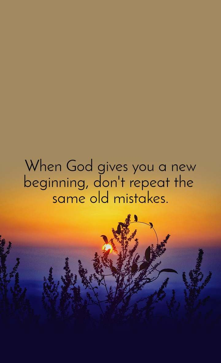 When God gives you a new beginning, don't repeat t | Nojoto