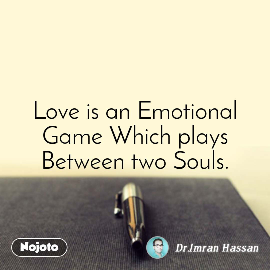 Love is an Emotional Game Which plays Between two Souls.