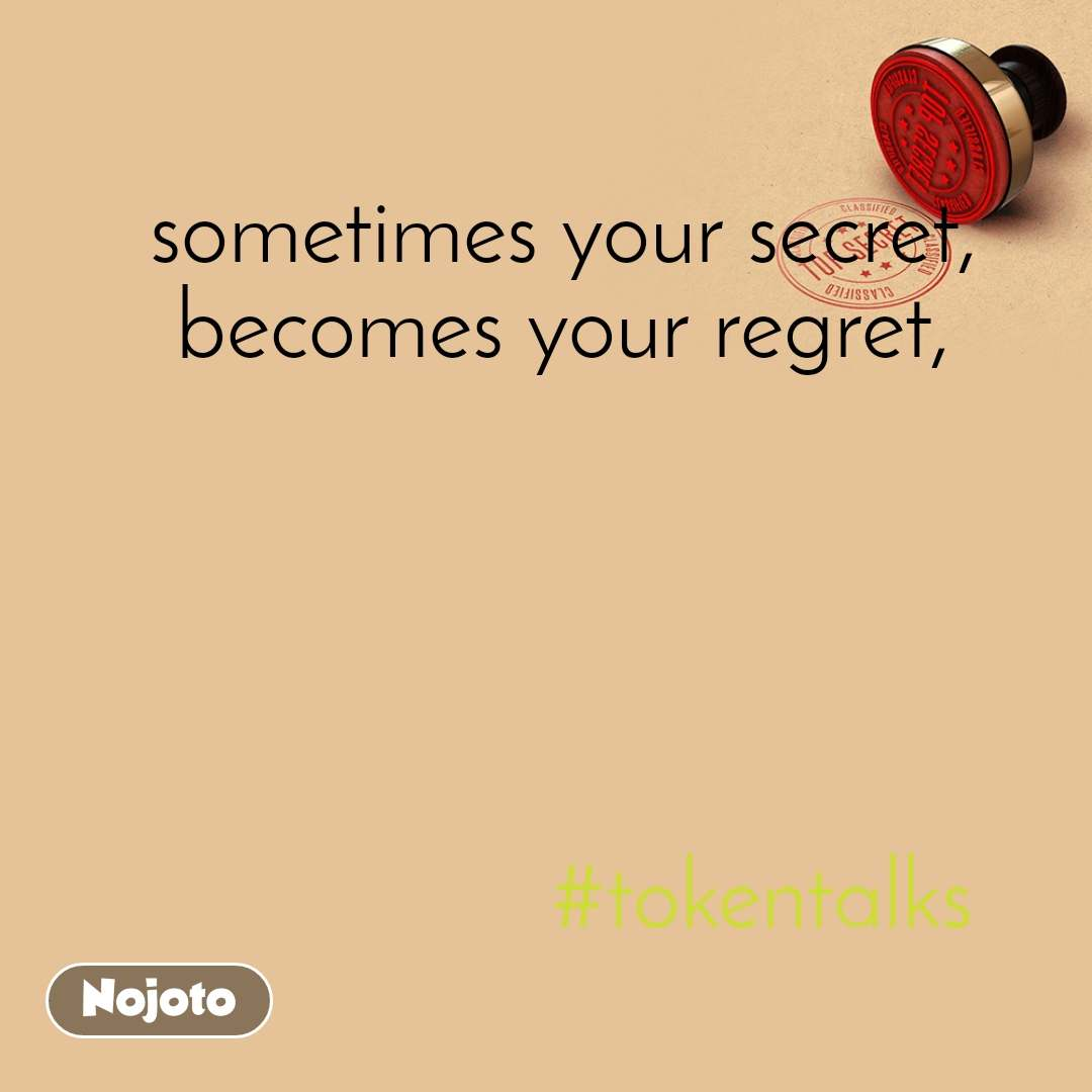 sometimes your secret, becomes your regret,                       #tokentalks