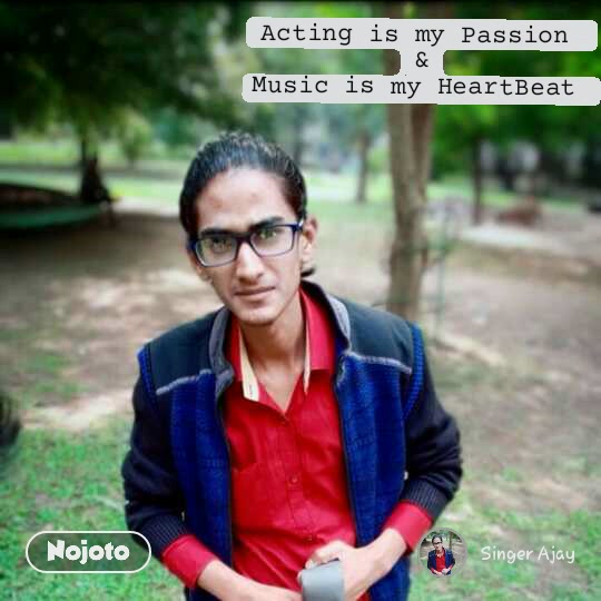 Acting is my passion  &  Music is my HeartBeat  Acting is my Passion  & Music is my HeartBeat