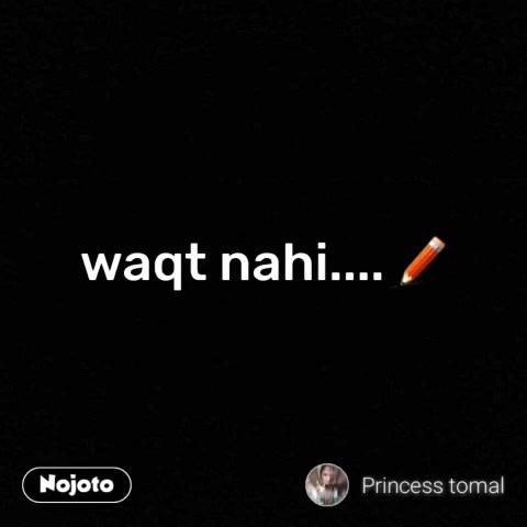 waqt nahi....✏