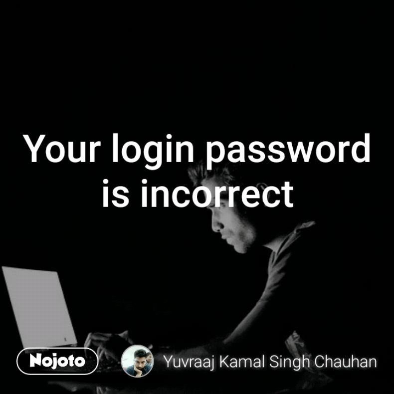 Your login password is incorrect