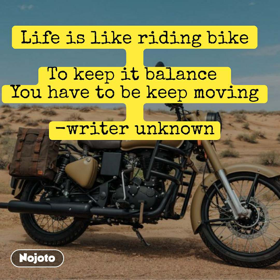 #DearZindagi Life is like riding bike  To keep it balance  You have to be keep moving  -writer unknown