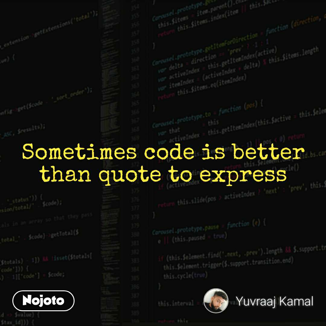 Sometimes code is better than quote to express
