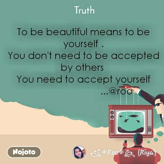 To be beautiful means to be yourself . You don't need to be accepted by others  You need to accept yourself                         ...@roo