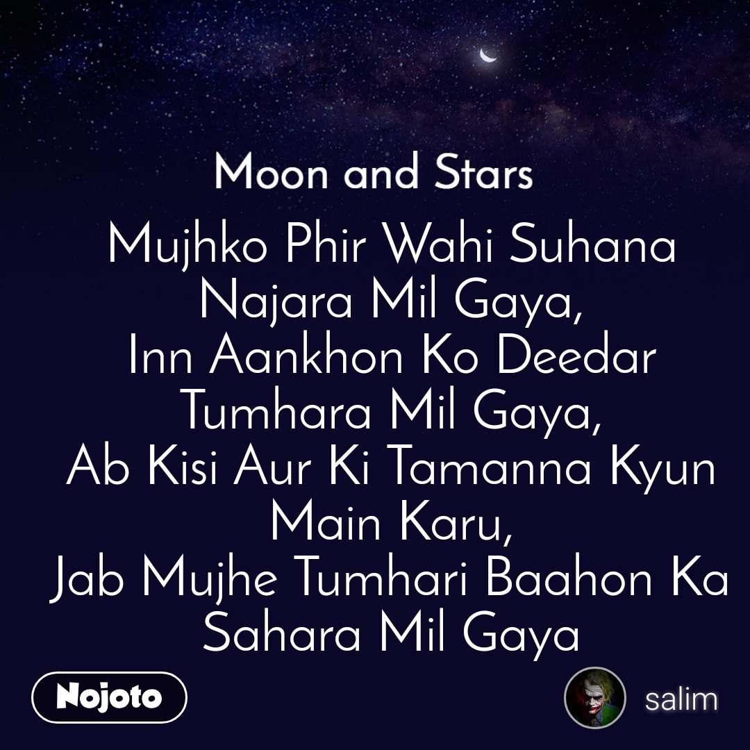 Moon and Stars  Mujhko Phir Wahi Suhana Najara Mil Gaya, Inn Aankhon Ko Deedar Tumhara Mil Gaya, Ab Kisi Aur Ki Tamanna Kyun Main Karu, Jab Mujhe Tumhari Baahon Ka  Sahara Mil Gaya