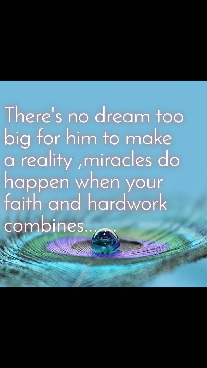 There's no dream too big for him to make a reality ,miracles do happen when your faith and hardwork combines... ...
