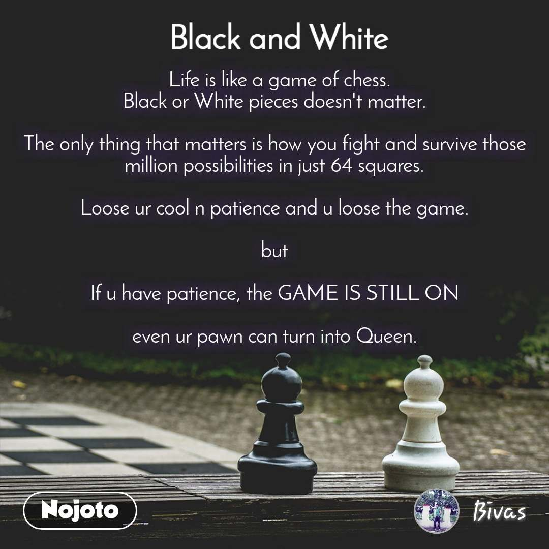 Black and White Life is like a game of chess. B | English ...
