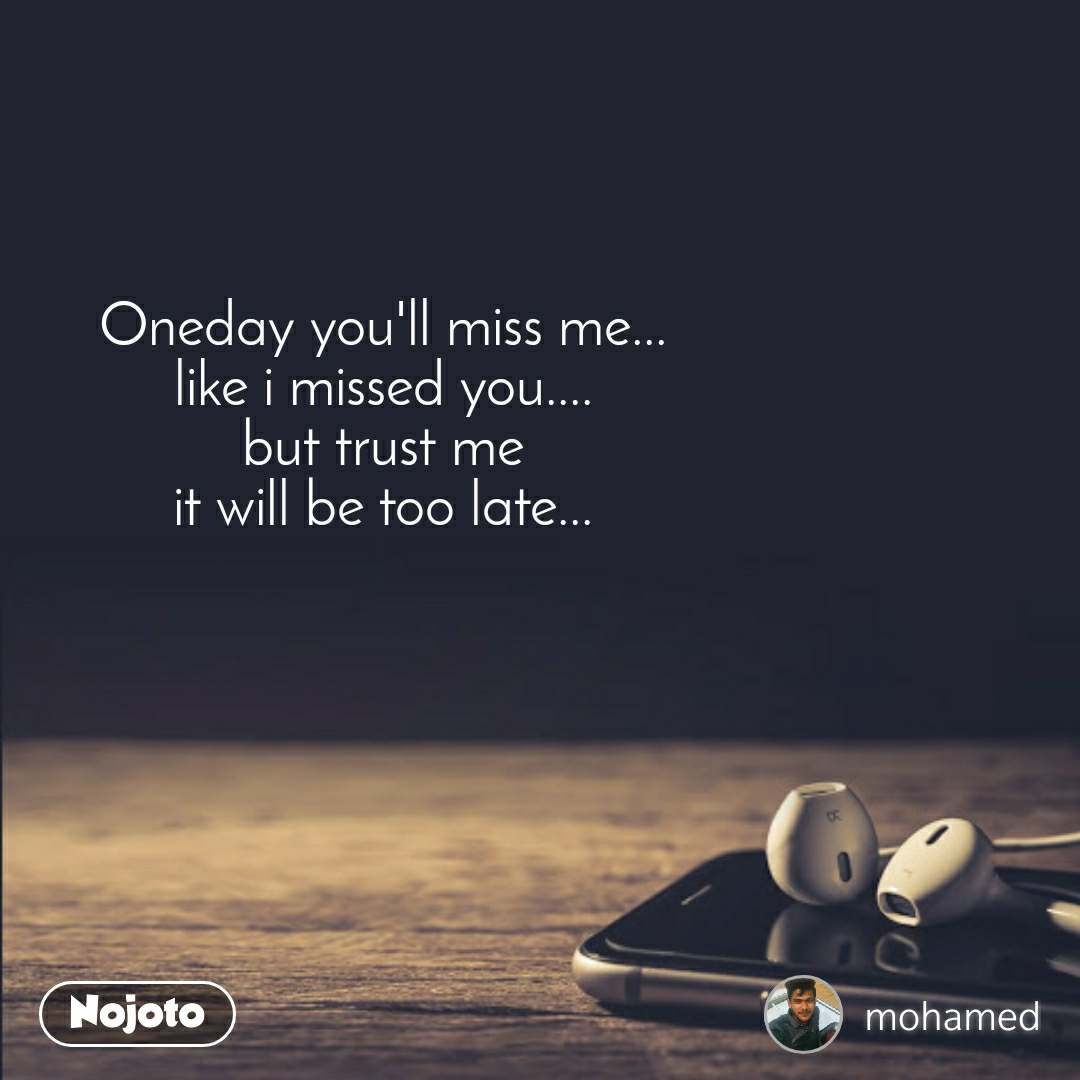 oneday you ll miss me like i missed you but english quote