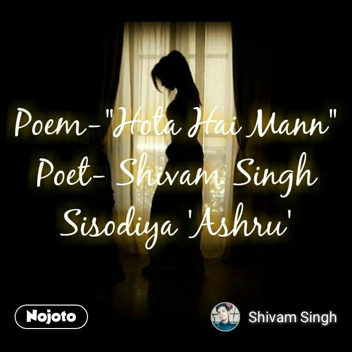 """Poem-""""Hota Hai Mann"""" Poet- Shivam Singh Sisodiya 'Ashru'"""