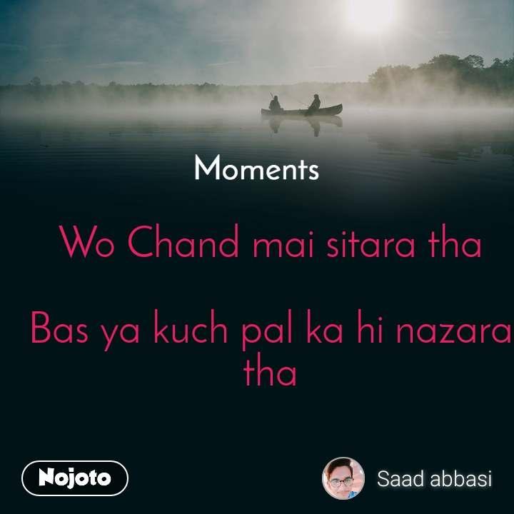 Moments Wo Chand mai sitara tha  Bas ya kuch pal ka hi nazara tha