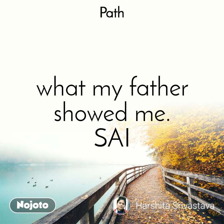 Path what my father showed me. SAI