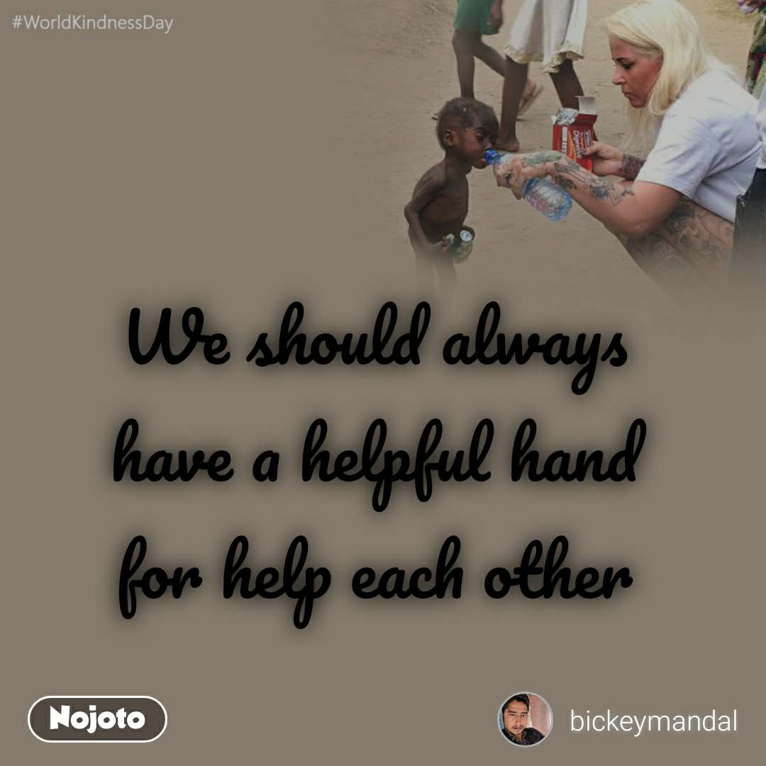 #WorldKindnessDay  We should always  have a helpful hand for help each other
