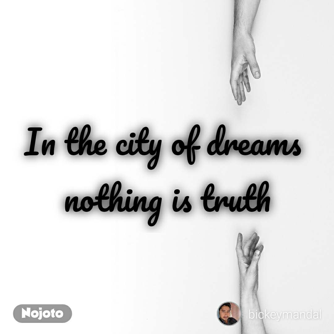 In the city of dreams  nothing is truth