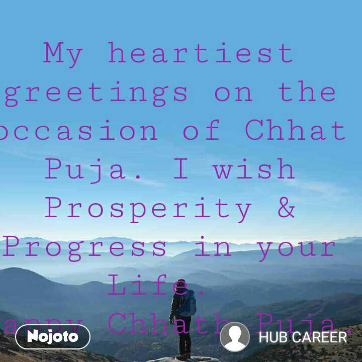 My heartiest greetings on the occasion of Chhat Puja. I wish Prosperity & Progress in your Life.  Happy Chhath Puja.  Regards,  Manish Ranjan {Secretary} HUB CAREER