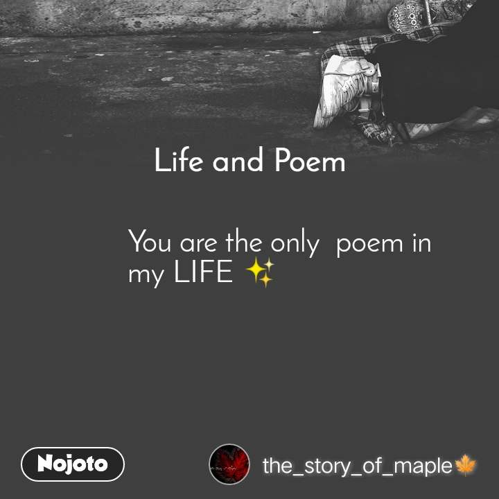 Life and Poem You are the only  poem in my LIFE ✨