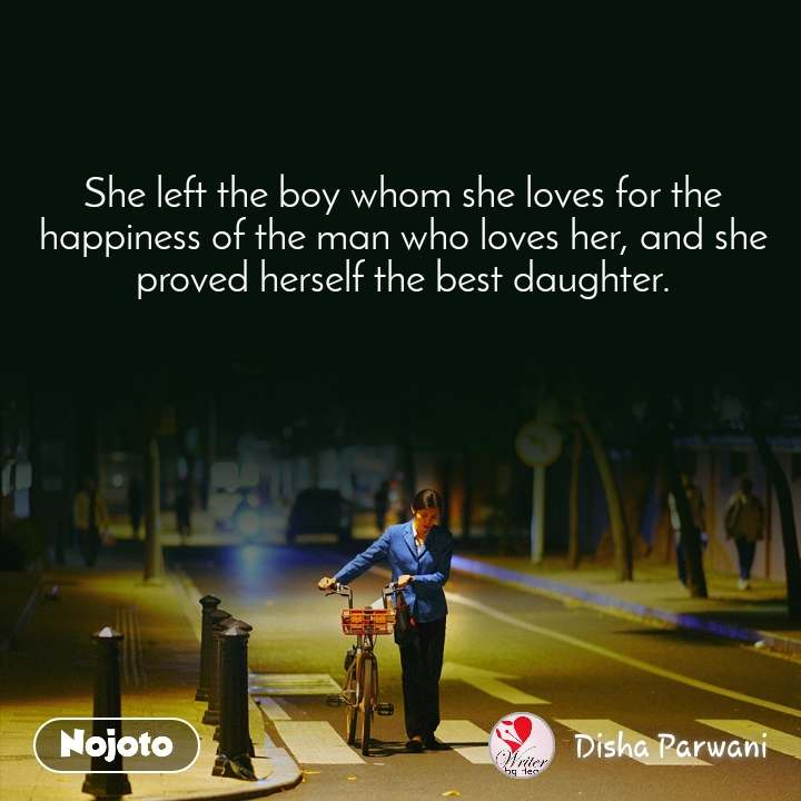 She left the boy whom she loves for the happiness of the man who loves her, and she proved herself the best daughter.