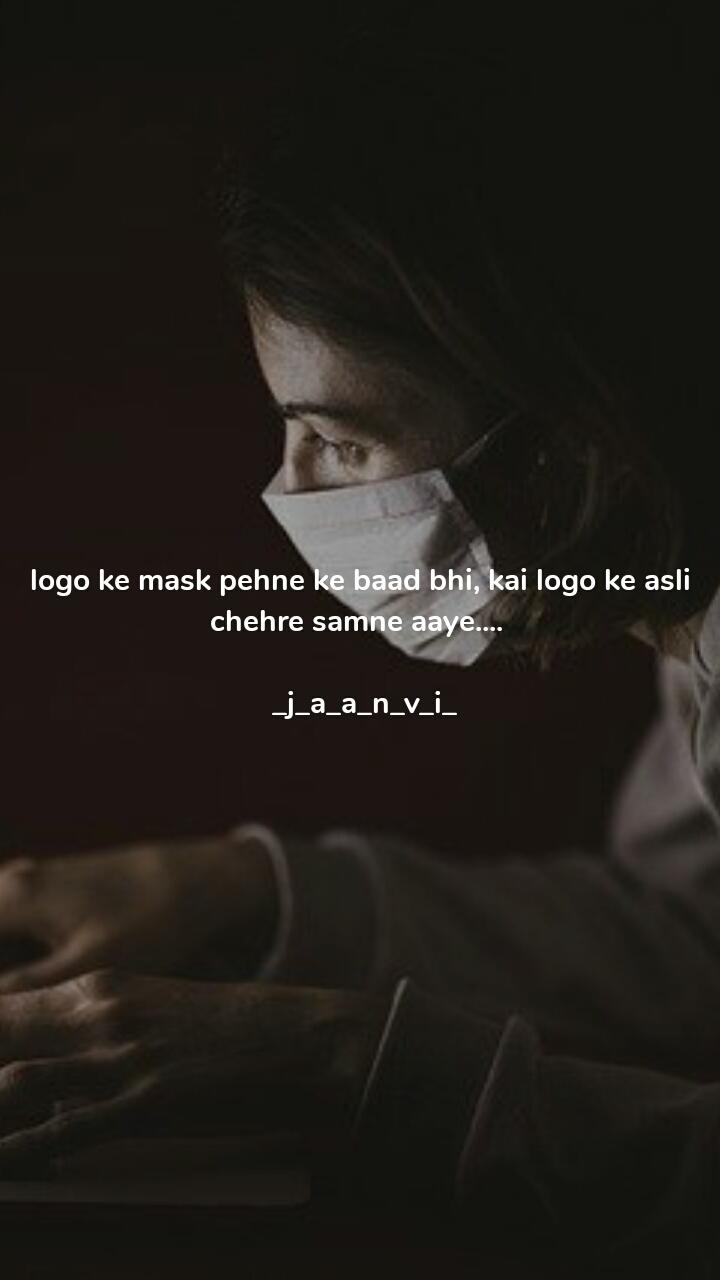logo ke mask pehne ke baad bhi, kai logo ke asli chehre samne aaye....    _j_a_a_n_v_i_