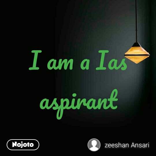 I am a Ias aspirant